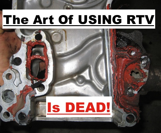 5 Reasons Why Using RTV Correctly is a Dying Art